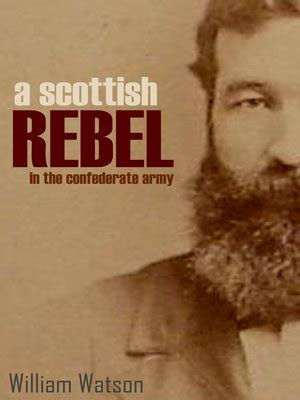 A Scottish Rebel in the Confederate Army by William Watson